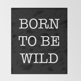 BORN TO BE WILD Throw Blanket