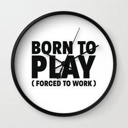 Born to play Wall Clock