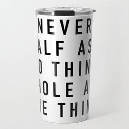Never Half Ass Travel Mug