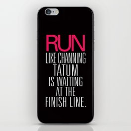 Run like Channing Tatum is waiting at the finish line iPhone Skin