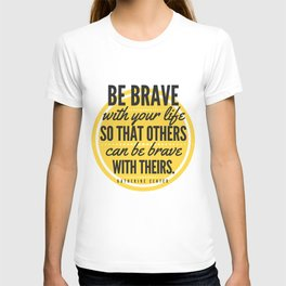 BE BRAVE with your life T-shirt