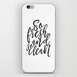 So Fresh And So Clean Clean, Bathroom Decor,Bathroom Sign,Baby Print,Shower Quote,Nursery iPhone Skin