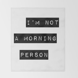 I'm not a morning person Throw Blanket