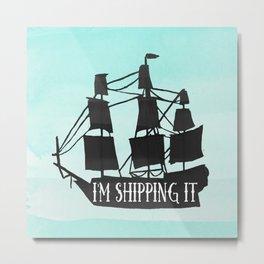 I'm shipping it Metal Print