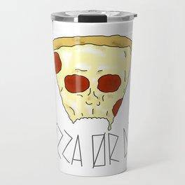 Pizza Or Die Travel Mug