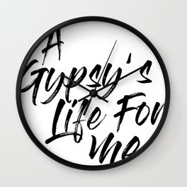 A Gypsy's Life For Me Wall Clock