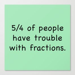 5/4 Of People Have Trouble With Fractions Canvas Print