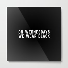 ON WEDNESDAYS WE WEAR BLACK Metal Print