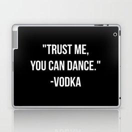 """Trust me, you can dance."" - Vodka Laptop & iPad Skin"