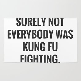 Surely Not Everybody Was Kung Fu Fighting. Rug