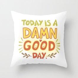 Today is a damn good day! Throw Pillow