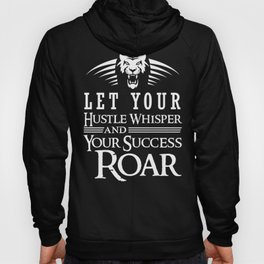 Let Your Hustle Whisper And Your Success Roar Hoody
