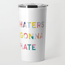 Haters Gonna Hate Travel Mug