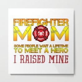 Thin Red Line Firefighter Mom Fireman Professional Firefighter Hero I Raised Mine Metal Print