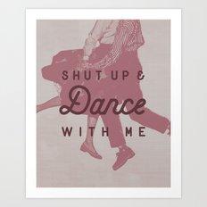 Shut Up & Dance with Me Art Print