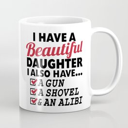 I HAVE A BEAUTIFUL DAUGHTER, I ALSO HAVE A GUN, A SHOVEL AND AN ALIBI Dad Father's Day Gifts Coffee Mug
