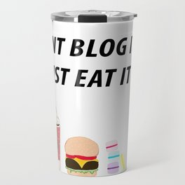 JUST EAT IT Travel Mug