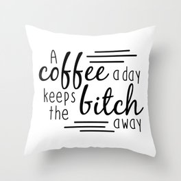 A Coffee A Day Throw Pillow