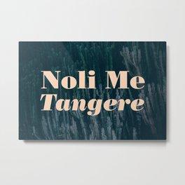 Noli Me Tangere - Touch Me Not Metal Print