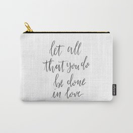 Let All That You Do Be Done in Love Carry-All Pouch