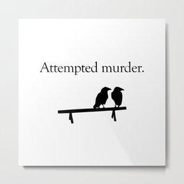 Attempted Murder Metal Print