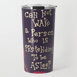 You can not wake a person who is pretending to be asleep inspirational quote Travel Mug