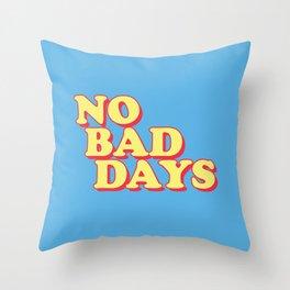 NO BAD DAYS Throw Pillow