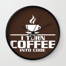 I turn coffee into code Wall Clock