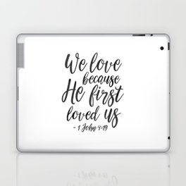 We Love Because He First Loved Us,Bible Verse,Scripture Art,Bible Cover,Bible Print,Christian Quote, Laptop & iPad Skin