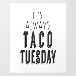 It's Always Taco Tuesday Art Print