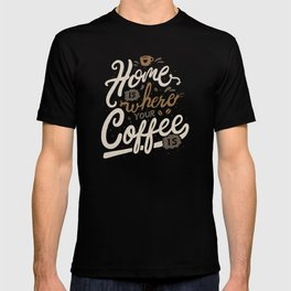 Home is where you coffee is T-shirt