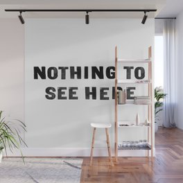 Nothing to see here Wall Mural
