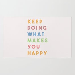 Keep Doing What Makes You Happy Rug