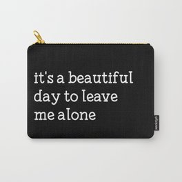 It's a beautiful day to leave me alone Carry-All Pouch