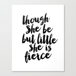 Though She Be But Little She Is Fierce black and white typography poster home decor bedroom wall art Canvas Print