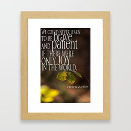 We could never learn to be brave and patient, if there were only joy in the world Framed Art Print
