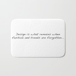 Design is what remains when fashion and trends are forgotten... Bath Mat