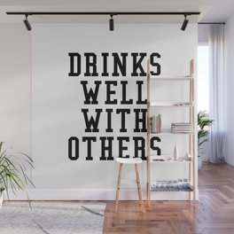 Drinks Well With Others Wall Mural