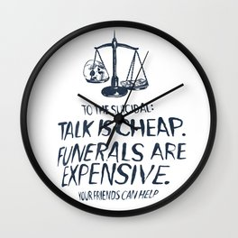 Talk Is Cheap. Funerals Are Expensive. Wall Clock