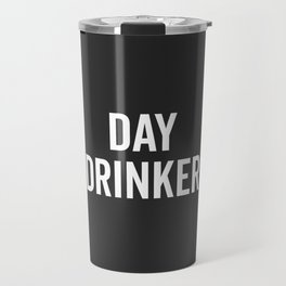 Day Drinker Funny Quote Travel Mug