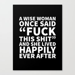 A Wise Woman Once Said Fuck This Shit (Black) Canvas Print
