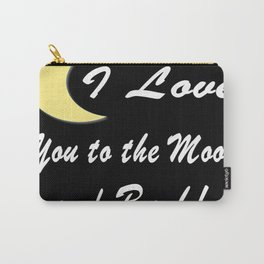 I Love You To The Moon And Back! Great Love, Graphic Design Carry-All Pouch
