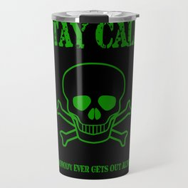 Stay Calm - Nobody Ever Gets Out Alive Travel Mug