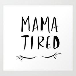 Mama Tired Art Print
