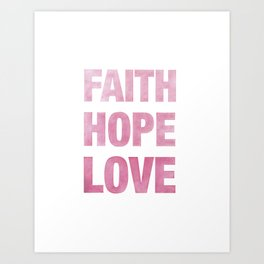 Faith, Hope, Love Art Print