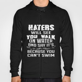 Motivation T-Shirt Haters Will See You Walk On Water Apparel Hoody