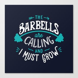 The Barbells Are Calling And I Must Grow Canvas Print