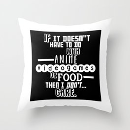 If it doesn't have to do with anime, video games or food Throw Pillow