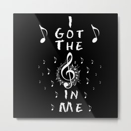 I Got The Music In Me Metal Print