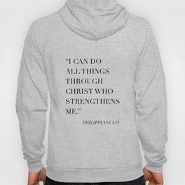 I Can Do All Things Through Christ Who Strengthens Me. -Philippians 4:13 Hoody